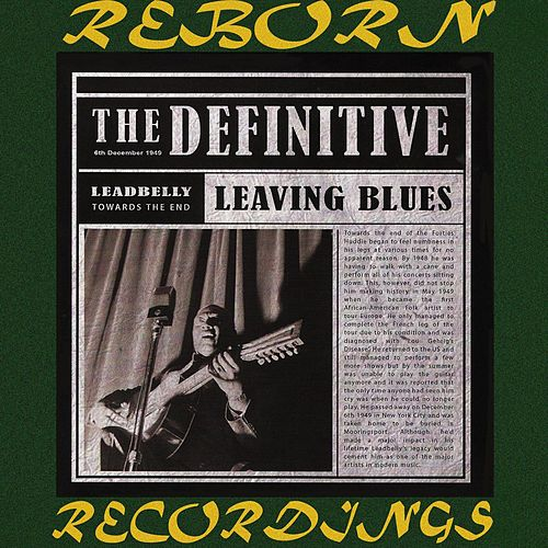 The Definitive Leadbelly, Leaving Blues - 6th Anniversary Edition (HD Remastered) by Leadbelly