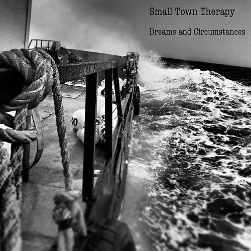 Dreams and Circumstances by Small Town Therapy