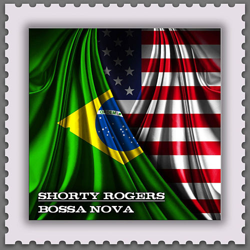 Bossa Nova (Jazz Meets the Bossa Nova) by Shorty Rogers