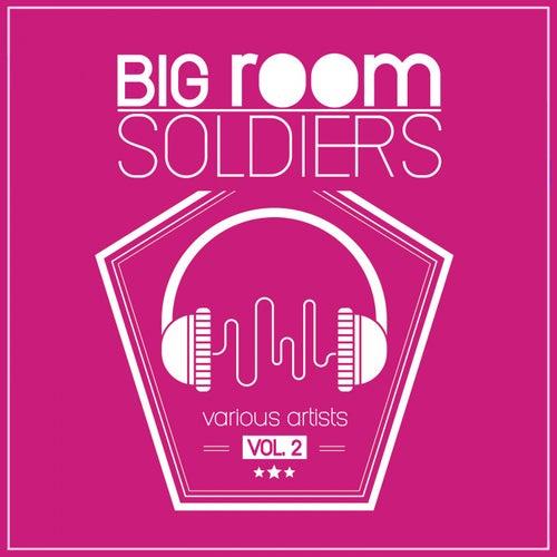 Big Room Soldiers, Vol. 2 by Various Artists