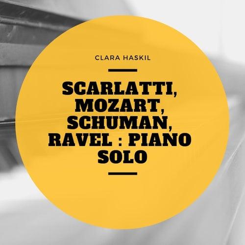 Scarlatti, Mozart, Schuman, Ravel : Piano Solo de Clara Haskil