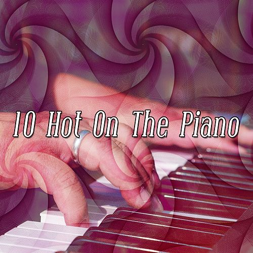 10 Hot on the Piano by Chillout Lounge
