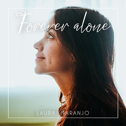 Forever Alone by Laura Naranjo
