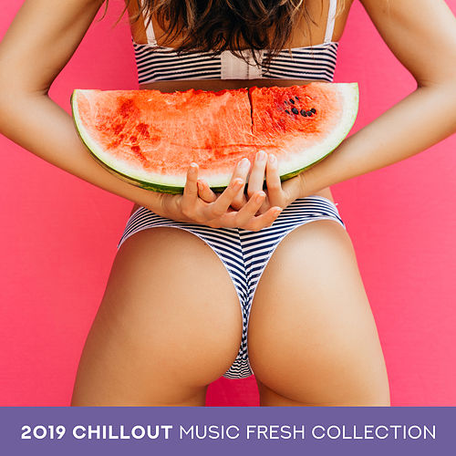 2019 Chillout Music Fresh Collection von Chillout Lounge