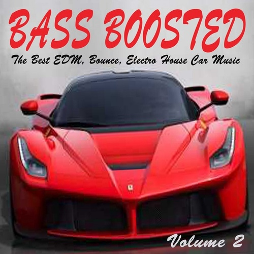 Bass Boosted Vol. 2 (The Best EDM, Bounce, Electro House Car Music Mix) von Various Artists