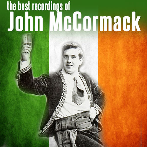 The Best Recordings of John McCormack by John McCormack