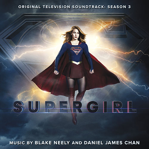 Supergirl: Season 3 (Original Television Soundtrack) by Blake Neely