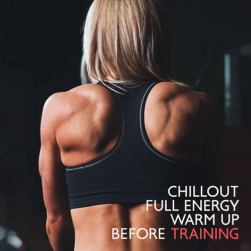 Chillout Full Energy Warm Up Before Training by Chillout Lounge