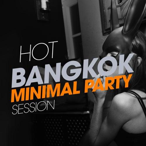 Hot Bangkok Minimal Party Session von Various Artists
