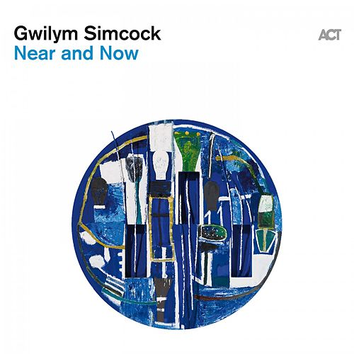 Near and Now by Gwilym Simcock