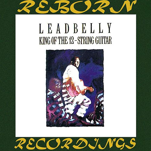 King of the 12-String Guitar (HD Remastered) by Lead Belly