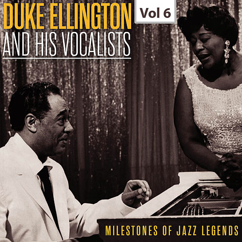 Milestones of Jazz Legends - Duke Ellington and the His Vocalists, Vol. 6 by Duke Ellington