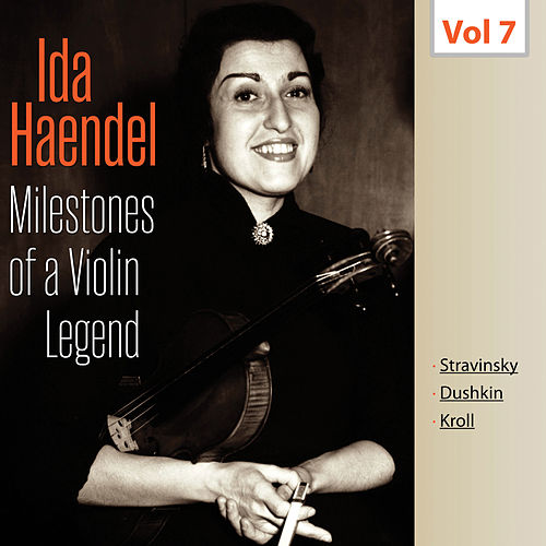 Milestones of a Violin Legend: Ida Haendel, Vol. 7 by Ida Haendel