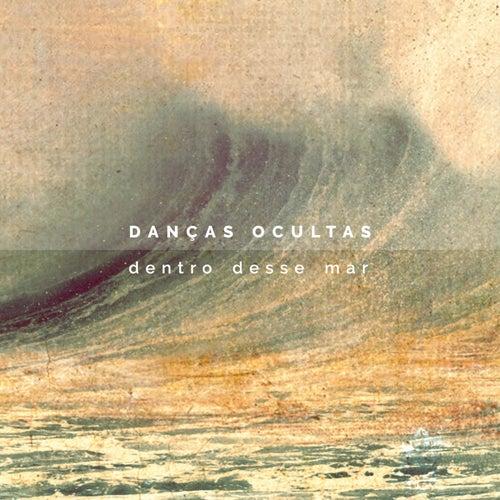 Dentro Desse Mar by Danças Ocultas