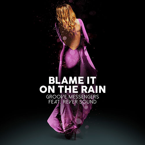 Blame It on the Rain von Groove Messengers