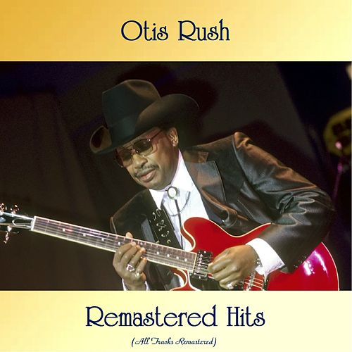 Remastered Hits (All Tracks Remastered) by Otis Rush