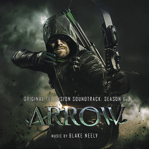 Arrow: Season 6 (Original Television Soundtrack) by Blake Neely