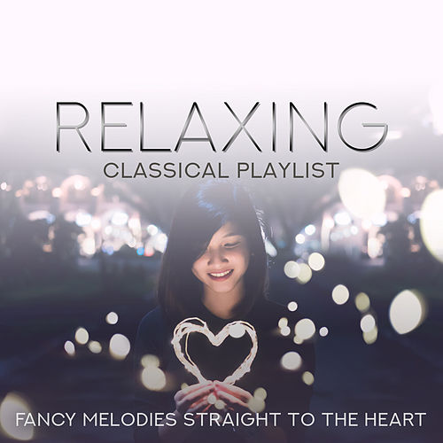 Relaxing Classical Playlist: Fancy Melodies Straight to the Heart de Various Artists