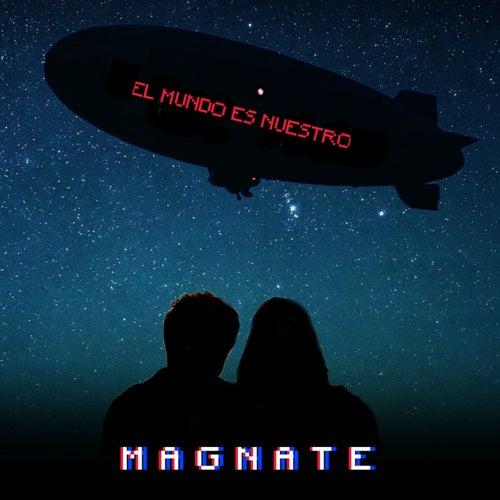 El Mundo Es Nuestro by Magnate