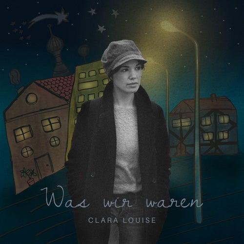 Was wir waren von Clara Louise