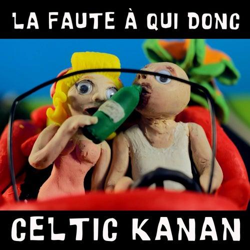 La faute à qui donc de Celtic Kanan