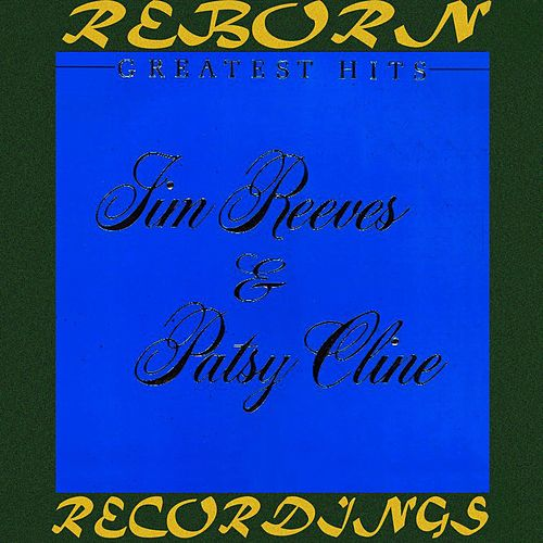 Greatest Hits: Jim Reeves And Patsy Cline (HD Remastered) by Patsy Cline