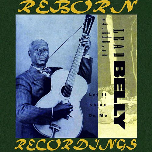 Let It Shine on Me (HD Remastered) by Lead Belly