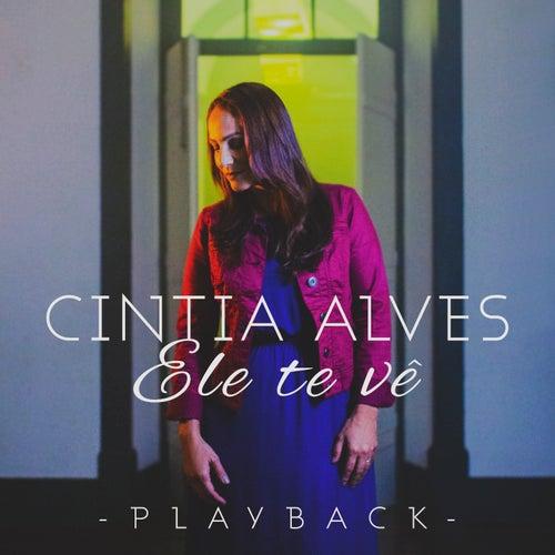 Ele Te Vê (Playback) by Cintia Alves