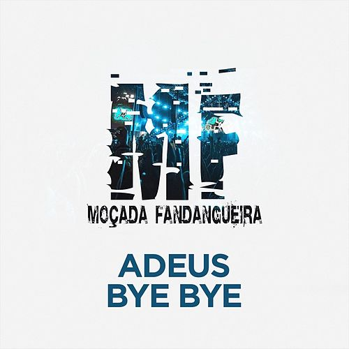 Adeus bye bye de Moçada Fandangueira