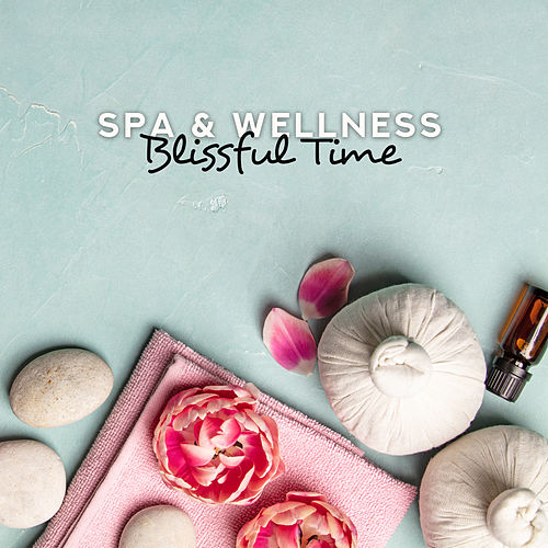 Spa & Wellness Blissful Time – New Age Pure Relaxation Music for Healing Massage & Wellness Experience de S.P.A