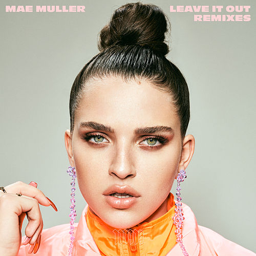 Leave It Out (Remixes) by Mae Muller