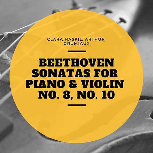 Beethoven Sonatas for Piano & Violin No. 8, No. 10 de Clara Haskil