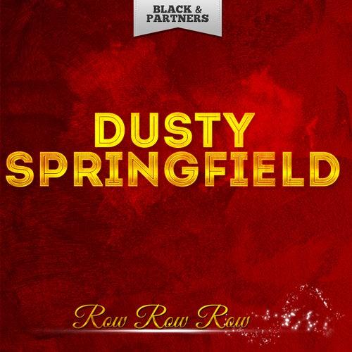 Row Row Row von Dusty Springfield