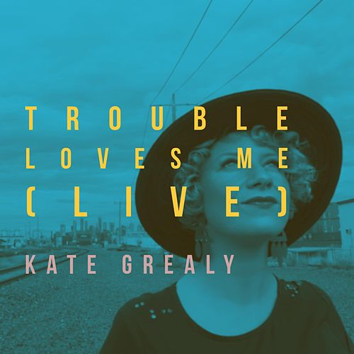 Trouble Loves Me (Live) by Kate Grealy