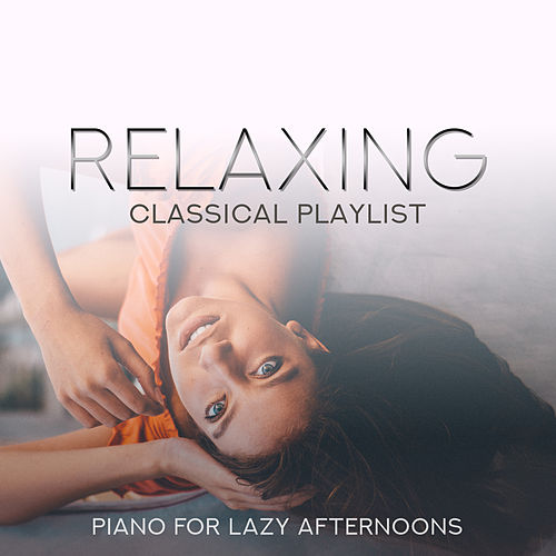 Relaxing Classical Playlist: Piano for Lazy Afternoons de Various Artists