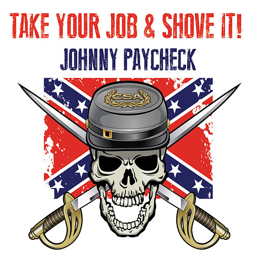 Take Your Job & Shove It! by Johnny Paycheck