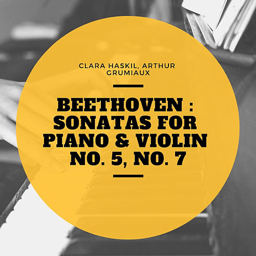 Beethoven : Sonatas for Piano & Violin No. 5, No. 7 de Clara Haskil