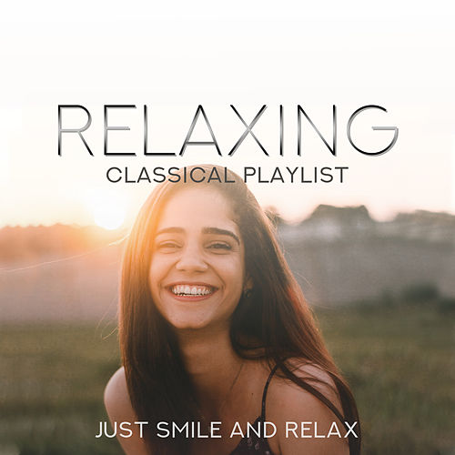 Relaxing Classical Playlist: Just Smile and Relax by Various Artists