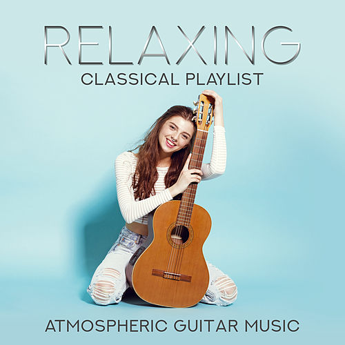 Relaxing Classical Playlist: Atmospheric Guitar Music de Various Artists