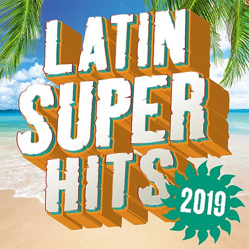 Latin Super Hits 2019 by Various Artists
