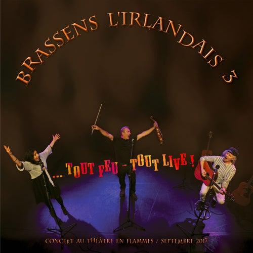 Brassens l'Irlandais 3... Tout feu-tout live ! de Brassens L'Irlandais