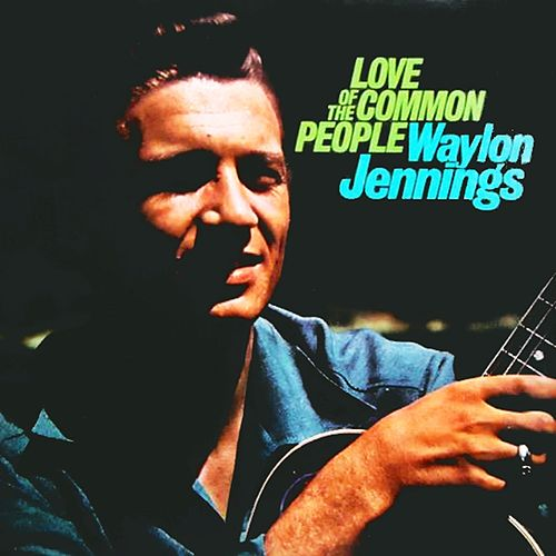 Love of the Common People by Waylon Jennings