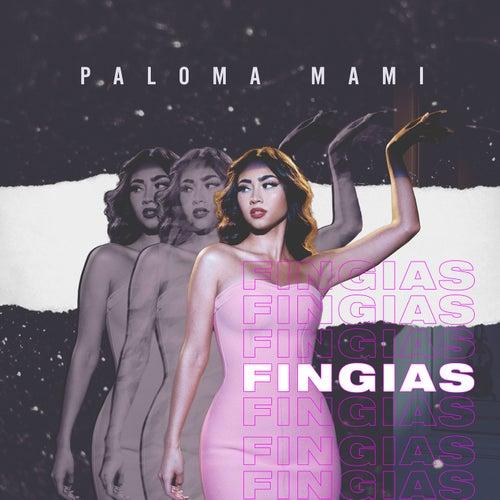 Fingías de Paloma Mami