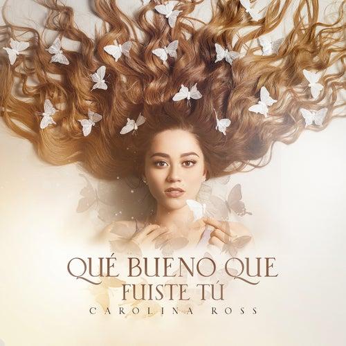 Qué Bueno Que No Fuiste Tú by Carolina Ross