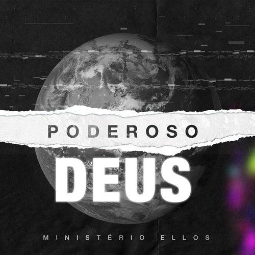Poderoso Deus by Ministério Ellos