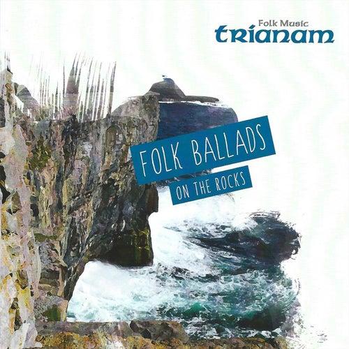 Folk Ballads on the rocks by Trianam