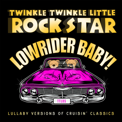 Lowrider Baby!  Lullaby Versions of Cruisin' Classics by Twinkle Twinkle Little Rock Star