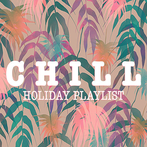 Chill Holiday Playlist by Various Artists