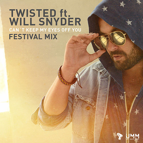 Can´t Keep My Eyes Off You (Festival Mix) by Twisted