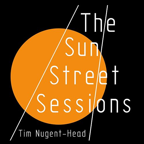 The Sun Street Sessions by Tim Nugent-Head